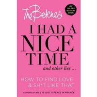 I Had a Nice Time And Other Lies... : How to Find Love & Sh*t Like That