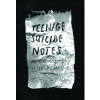 Teenage Suicide Notes: An Ethnography of Self-Harm by Terry Williams (Hardback, 2017)