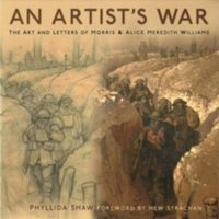 An Artist's War : The Art and Letters of Morris and Alice Meredith Williams