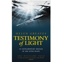 Testimony Of Light : An extraordinary message of life after death