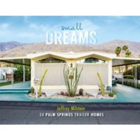 Small Dreams : 50 Palm Springs Trailer Homes