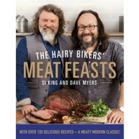 The Hairy Bikers' Meat Feasts : With Over 120 Delicious Recipes - A Meaty Modern Classic