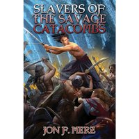 Slavers of the Savage Catacombs by Jon F. Merz (Paperback, 2015)
