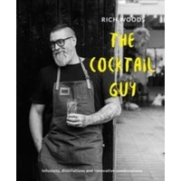 The Cocktail Guy : Infusions, distillations and innovative combinations