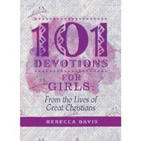 101 Devotions for Girls : From the lives of Great Christians