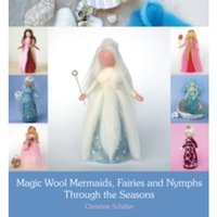 Magic Wool Mermaids, Fairies and Nymphs Through the Seasons by Christine Schafer (Paperback, 2014)