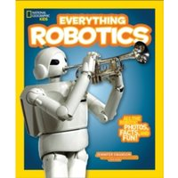 Everything Robotics : All the Photos, Facts, and Fun to Make You Race for Robots