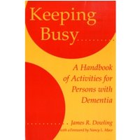 Keeping Busy : A Handbook of Activities for Persons with Dementia