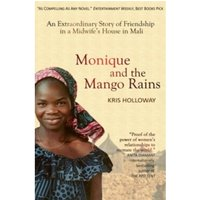 Monique and the Mango Rains : An Extraordinary Story of Friendship in a Midwife's House in Mali