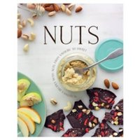 Nuts : Nutritious Recipes with Nuts from Salty or Spicy to Sweet