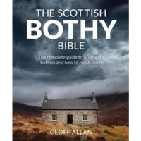 The Scottish Bothy Bible : The Complete Guide to Scotland's Bothies and How to Reach Them