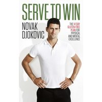Serve To Win: The 14-Day Gluten-free Plan for Physical and Mental Excellence by Novak Djokovic (Paperback, 2014)