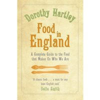 Food In England : A complete guide to the food that makes us who we are