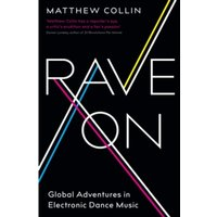 Rave On : Global Adventures in Electronic Dance Music