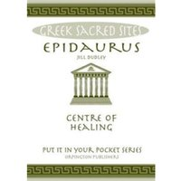 Epidaurus : Centre of Healing. All You Need to Know About the Site's Myths, Legends and its Gods