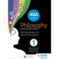 AQA A-level Philosophy Year 1 and AS: Epistemology and Moral Philosophy by Gerald Jones, Jeremy Hayward, Dan Cardinal...
