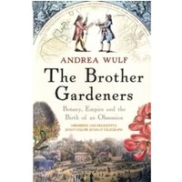 The Brother Gardeners: Botany, Empire and the Birth of an Obsession by Andrea Wulf (Paperback, 2009)