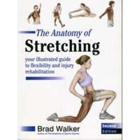The Anatomy of Stretching : Your Illustrated Guide to Flexibility and Injury Rehabilitation