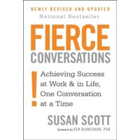 Fierce Conversations : Achieving success in work and in life, one conversation at a time