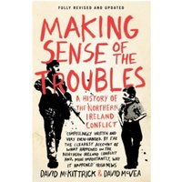 Making Sense of the Troubles : A History of the Northern Ireland Conflict