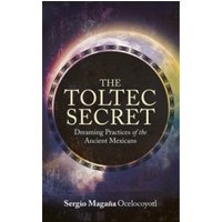 The Toltec Secret : Dreaming Practices of the Ancient Mexicans