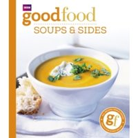 Good Food: Soups & Sides : Triple-tested recipes