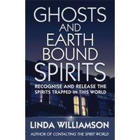 Ghosts And Earthbound Spirits : Recognise and release the spirits trapped in this world