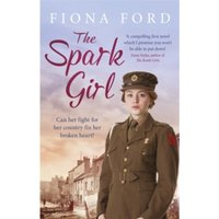 The Spark Girl : A heart-warming tale of wartime adventure, romance and heartbreak.