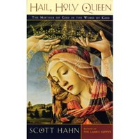 Hail, Holy Queen : The Mother of God in the Word of God