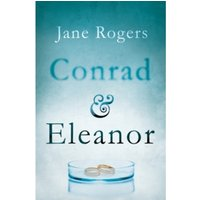 Conrad & Eleanor : a drama of one couple's marriage, love and family, as they head towards crisis