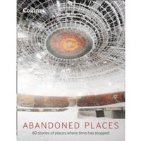 Abandoned Places : 60 Stories of Places Where Time Stopped