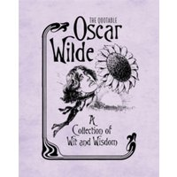 The Quotable Oscar Wilde : A Collection of Wit and Wisdom