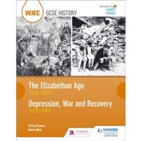 WJEC GCSE History The Elizabethan Age 1558-1603 and Depression, War and Recovery 1930-1951