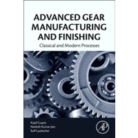 Advanced Gear Manufacturing and Finishing : Classical and Modern Processes