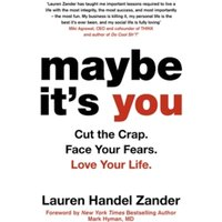 Maybe It's You : Cut the Crap. Face Your Fears. Love Your Life.