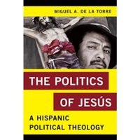 The Politics of Jesus : A Hispanic Political Theology