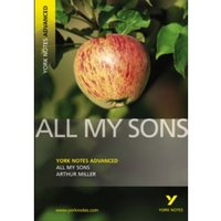 All My Sons: York Notes Advanced by Arthur Miller (Paperback, 2007)