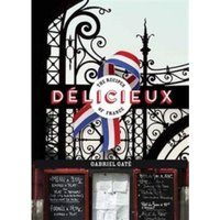 Delicieux : The Recipes of France