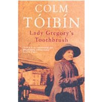 Lady Gregory's Toothbrush by Colm Toibin (Paperback, 2003)