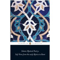 Islamic Mystical Poetry : Sufi Verse from the early Mystics to Rumi