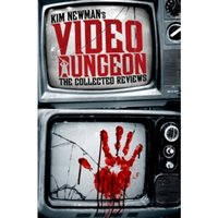 Kim Newman's Video Dungeon : The Collected Reviews