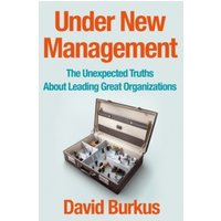 Under New Management : How Leading Organisations Are Upending Business as Usual