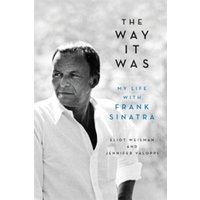 The Way It Was : My Life with Frank Sinatra