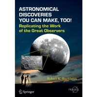 Astronomical Discoveries You Can Make, Too!: Replicating the Work of the Great Observers by Robert K. Buchheim (Paperback,...