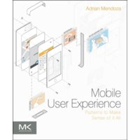Mobile User Experience : Patterns to Make Sense of it All