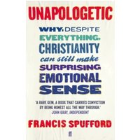 Unapologetic: Why, despite everything, Christianity can still make surprising emotional sense by Francis Spufford (Paperback,...