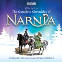 The Complete Chronicles of Narnia : The Classic BBC Radio 4 Full-Cast Dramatisations
