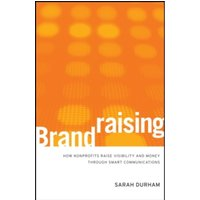 Brandraising: How Nonprofits Raise Visibility and Money Through Smart Communications by Sarah Durham (Mixed media product,...