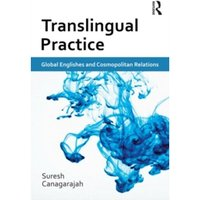 Translingual Practice : Global Englishes and Cosmopolitan Relations