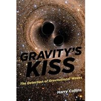 Gravity's Kiss: The Detection of Gravitational Waves by Harry Collins (Hardback, 2017)